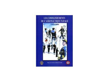Les commandements de l'Aéronautique navale. 1912-2000