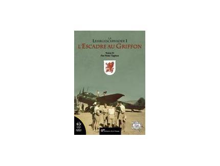 La Lehrgeschwader 1, l'Escadre au Griffon. Tome 01