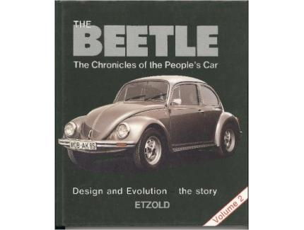 The Beetle: Design and Evolution - The Story v. 2: The Chronicles of the People's Car