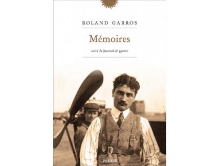 ROLAND GARROS Mémoires Suivi de Journal de guerre