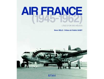 AIR FRANCE 1945-1962 L'AGE D'OR DES HELICES
