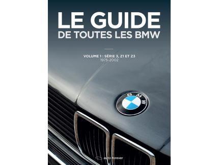 LE GUIDE DE TOUTES LES BMW - VOLUME 1 : SERIE 3, Z1 ET Z3 1975-2002