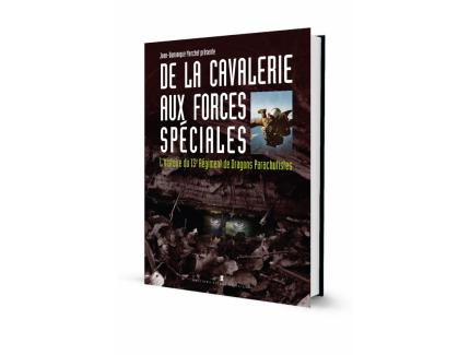 DE LA CAVALERIE AUX FORCES SPECIALES. L'histoire du 13e régiment de dragons parachutistes