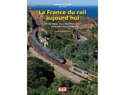 IMAGES DE TRAINS TOME XXIX LA FRANCE DU RAIL AUJOURD'HUI