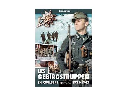 LES GEBIRGSTRUPPEN, les troupes de montagne allemandes 1935-1945 en couleurs