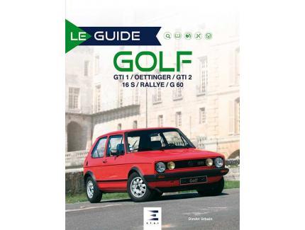 LE GUIDE DE LA GOLF GTI / OETTINGER / GTI 2 / 16 S / RALLYE / G 60