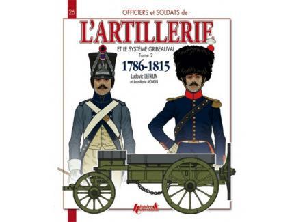 L'ARTILLERIE ET LE SYSTàˆME GRIBEAUVAL 1786-1815 TOME 2