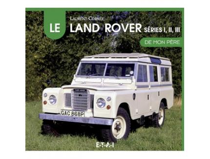 LAND ROVER, SERIES 1,2 et 3 DE MON PERE