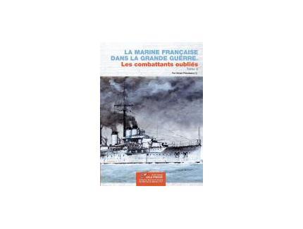 La Marine Française dans la Grande Guerre. Les combattants oubliés. Tome 2