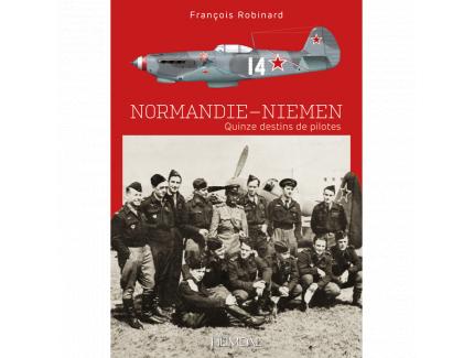 NORMANDIE - NIEMEN QUINZE DESTIN DE PILOTES FRANCOIS ROBINARD HEIMDAL