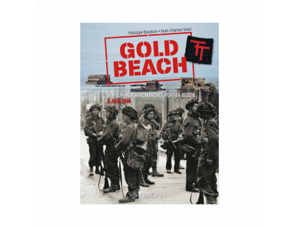 GOLD BEACH : VER-SUR-MER, ARROMANCHES, PORT-EN-BESSIN