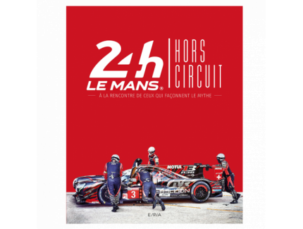 24 H DU MANS - HORS CIRCUIT- A LA RENCONTRE DE CEUX QUI FACONNENT LE MYTHE