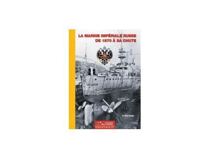 LA MARINE IMPERIALE RUSSE DE 1870 A SA CHUTE