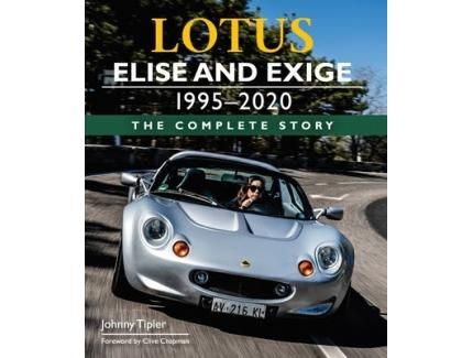 LOTUS ELISE AND EXIGE 1996-2020 THE COMPLETE STORY JOHNNY TIPLER CLIVE CHAPMAN
