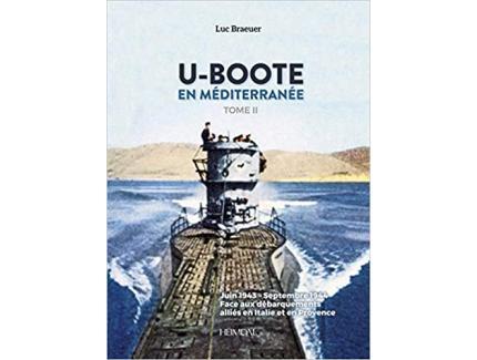 U-BOOTE EN MEDITERRANEE TOME II JUIN 1943/SEPTEMBRE 1944 LUC BRAEUER HEIMDAL