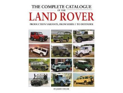 The Complete Catalogue of the Land Rover : Production Variants from Series 1 to Defender