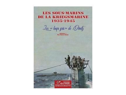 LES SOUS-MARINS DE LA KRIEGSMARINE 1935-1945: VOLUME 1