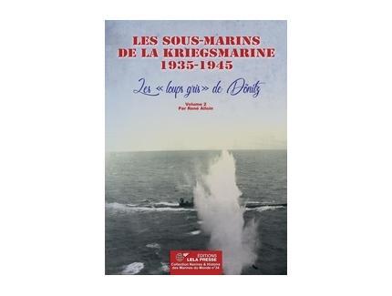 LES SOUS-MARINS DE LA KRIEGSMARINE 1935-1945: VOLUME 2