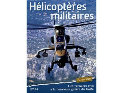 Hélicoptères militaires - Des premiers vols à la deuxième guerre du Golfe