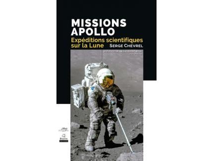 MISSIONS APOLLO : EXPEDITIONS SCIENTIFIQUES SUR LA LUNE