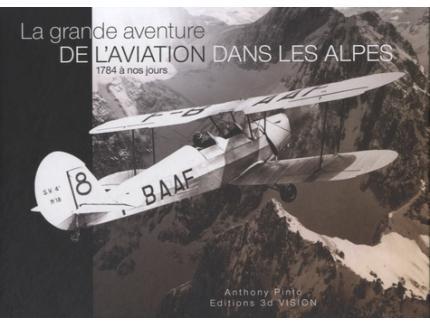 La grande aventure de l'aviation dans les Alpes, 1784 à nos jours