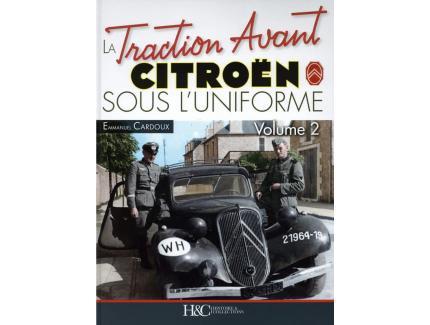 LA TRACTION AVANT CITROËN SOUS L'UNIFORME VOLUME 2