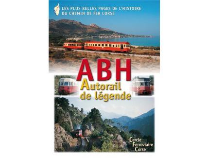 """ABH AUTORAIL DE LEGENDE """"LES PLUS BELLES PAGES DU CHEMIN DE FER CORSE"""""""