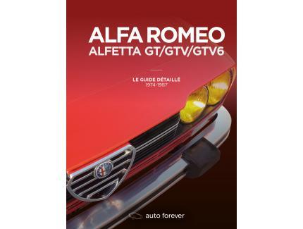 ALFA ROMEO ALFETTA GT/GTV/GTV6 - LE GUIDE DETAILLE 1974-1987