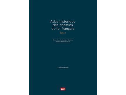 ATLAS HISTORIQUE DES CHEMINS DE FER FRANCAIS TOME 1