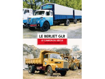 LE BERLIET GLR: LE CAMION DU SIECLE