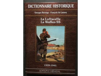 DICTIONNAIRE HISTORIQUE: LA LUFTWAFFE LA WAFFEN SS 1939-1945