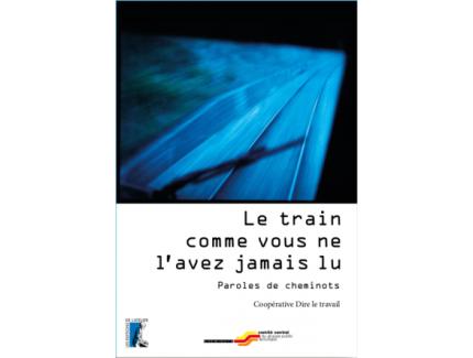 LE TRAIN COMME VOUS NE L'AVEZ JAMAIS LU- PAROLES DE CHEMINOTS