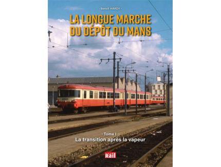 LA LONGUE MARCHE DU DEPOT DU MANS TOME 1 - La transition après la vapeur
