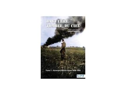 LA GUERRE TOMBEE DU CIEL.  Tome 1, Auvergne Rhône-Alpes 1939-1943