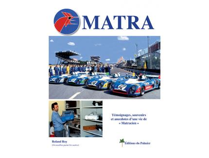 "MATRA: TEMOIGNAGES, SOUVENIRS ET ANECDOTES D'UNE VIE DE ""MATRACIEN"""