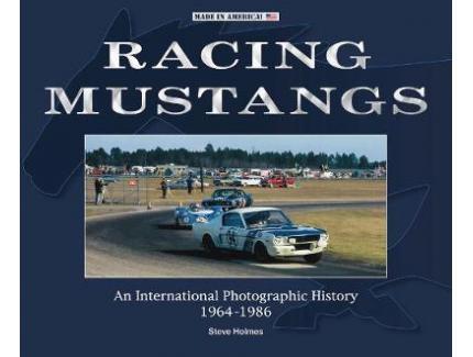 RACING MUSTANGS. An international photographic history.