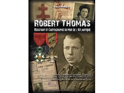 ROBERT THOMAS. RESISTANT ET CARTOGRAPHE DU MUR DE L'ATLANTIQUE