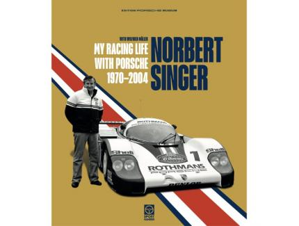 Norbert Singer – My Racing Life with Porsche 1970–2004 – English Edition