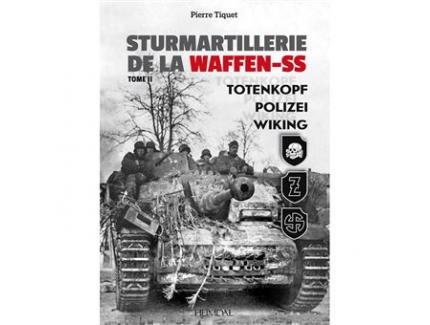 STURMARTILLERIE DE LA WAFFEN-SS TOME II PIERRE TIQUET HEIMDAL