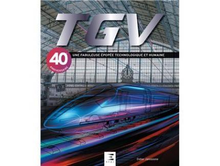 TGV, UNE FABULEUSE EPOPEE TECNOLOGIQUE ET HUMAINE