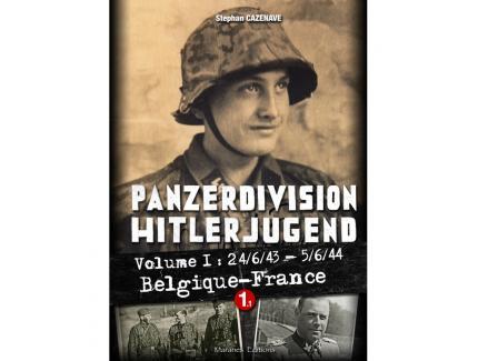 PANZERDIVISION HITLERJUGEND VOL.1 24/6/43 - 5/6/44 BELGIQUE-FRANCE