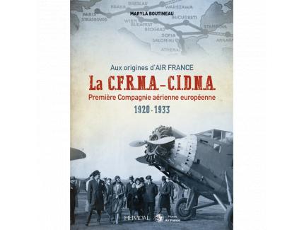 AUX ORIGINES D'AIR FRANCE LA C.F.R.N.A- C.I.D.N.A PREMIERE COMPAGNIE AERIENNE EUROPEENNE 1920-1933