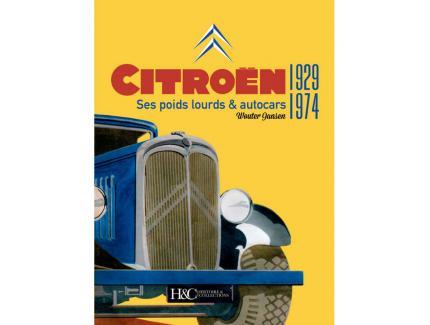 CITROEN, SES POIDS LOURDS & AUTOCARS 1929-1974