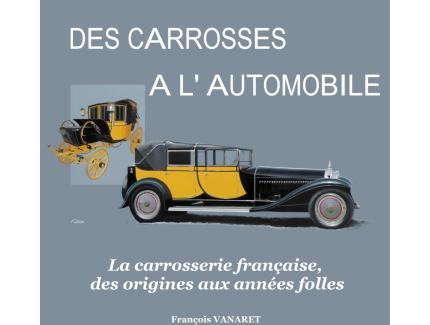 DES CARROSSES A L'AUTOMOBILE. La carrosserie française, des origines aux années folles