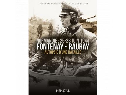 NORMANDIE: 25-28. JUIN 1944 FONTENAY-RAURAY AUTOPSIE D'UNE BATAILLE