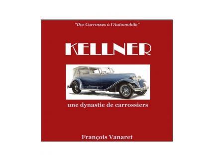 DES CARROSSES A L'AUTOMOBILE. KELLNER, UNE DYNASTIE DE CARROSSIERS