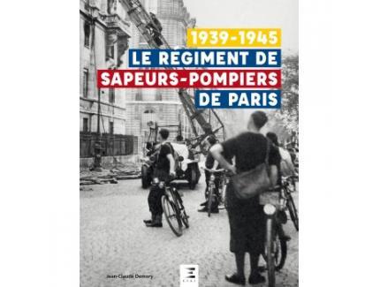 1939-1945 LE RÉGIMENT DE SAPEURS POMPIERS DE PARIS