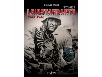 LEIBSTANDARTE 1943-1345 TOME 2