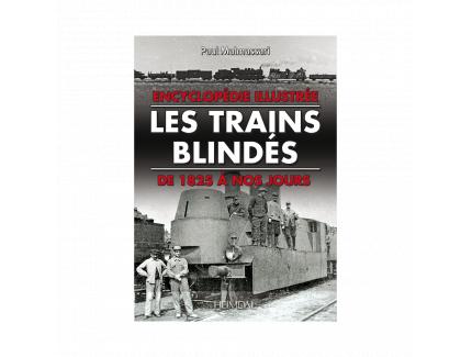 LES TRAINS BLINDES DE 1825 A NOS JOURS - ENCYCLOPEDIE ILLUSTREE