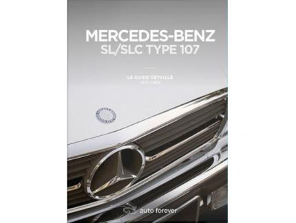 MERCEDES-BENZ SL/SLC TYPE 107 / LE GUIDE DETAILLE 1971-1989